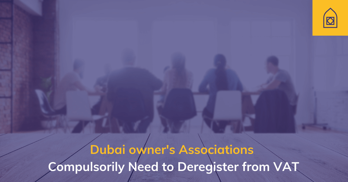 Dubai owners' associations compulsory need to Deregister from VAT
