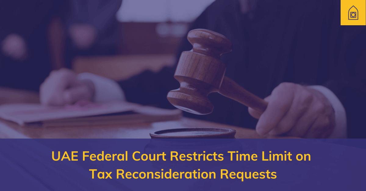 UAE-Federal-Court-Restricts-Time-Limit-on-Tax-Reconsideration-Requests
