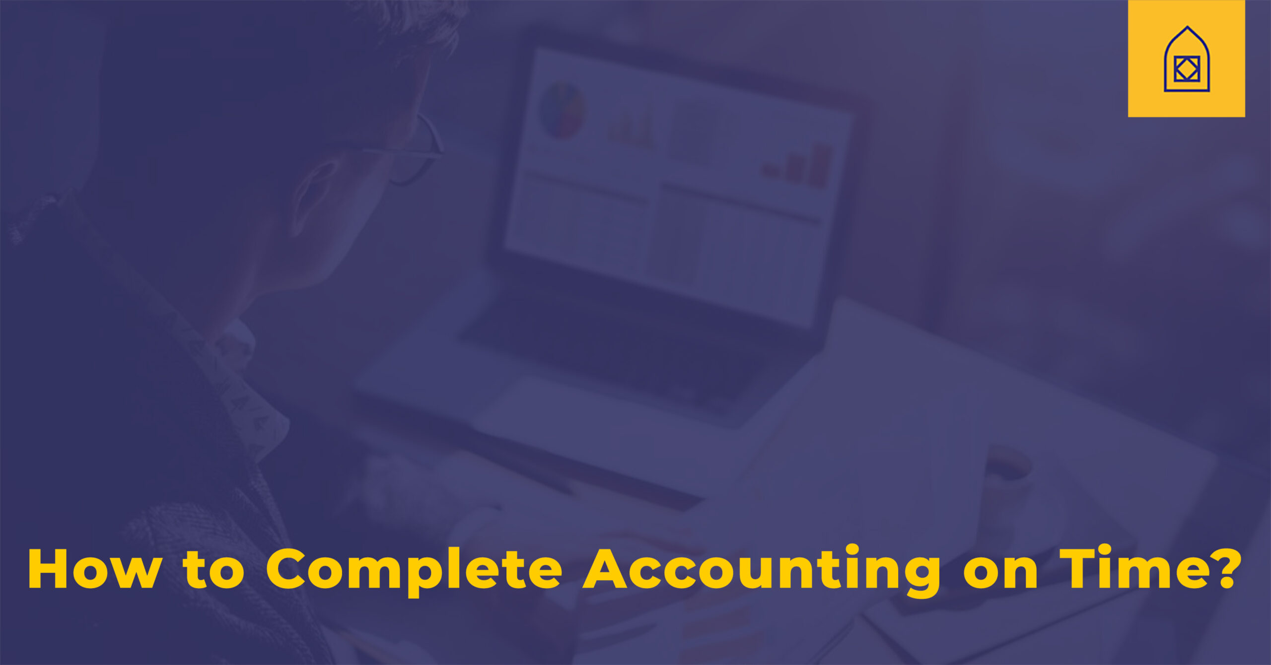 How to Complete Accounting on Time