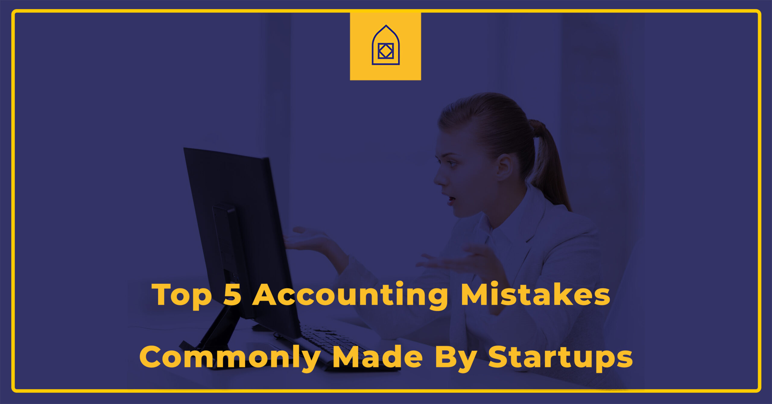 Top 5 Accounting Mistakes Commonly Made By Startups