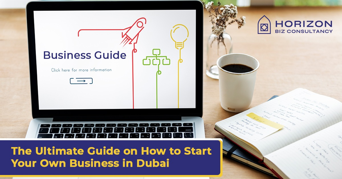 The Ultimate Guide on How to Start Your Own Business in Dubai